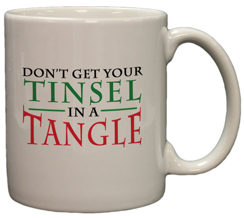 Don't Get Your Tinsel in a Tangle Funny Christmas 11oz Coffee Mug