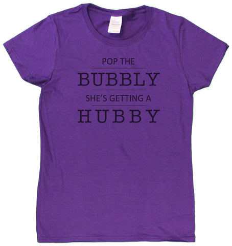 "Ladies ""Pop The Bubbly She's Getting A Hubby"" Funny Bride To Be T-Shirt"
