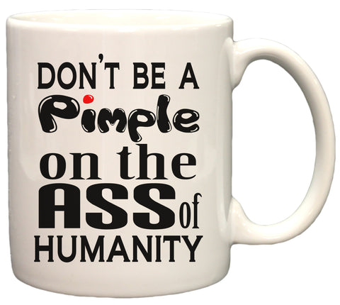 Humorous Coffee Mug - Don't Be A Pimple On The Ass Of Humanity 11oz Coffee Mug