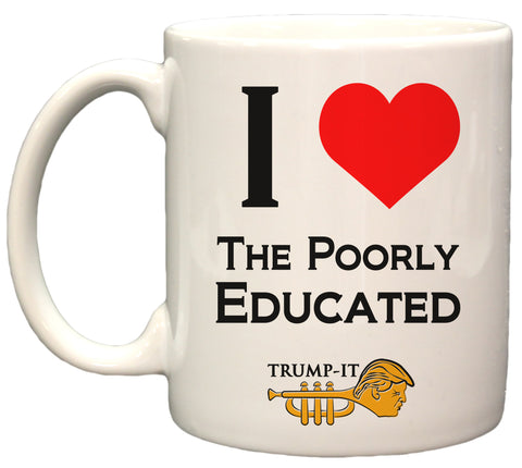 """I Love the Poorly Educated"" Trump-It Funny Political 11oz. Coffee Mug"
