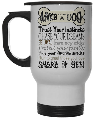 Dog Lovers Advice From A Dog 12 Oz White Steel Hot/Cold Travel Mug