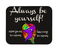 Always Be Yourself Unless You Can Be A Unicorn Mouse Pad