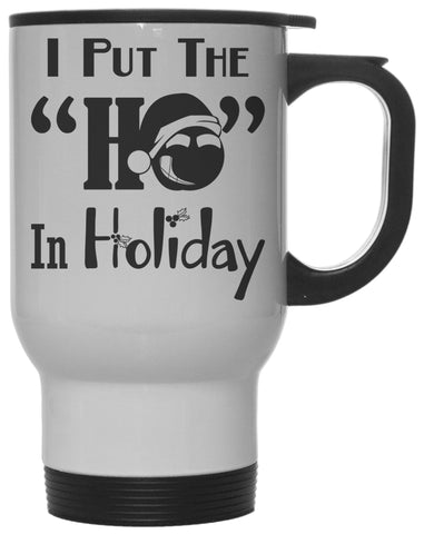 "Funny I Put the ""Ho"" In Holiday 12 oz Hot/Cold Travel Mug"