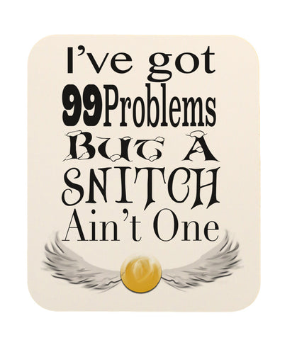I've Got 99 Problems But A Snitch Ain't One Mouse Pad