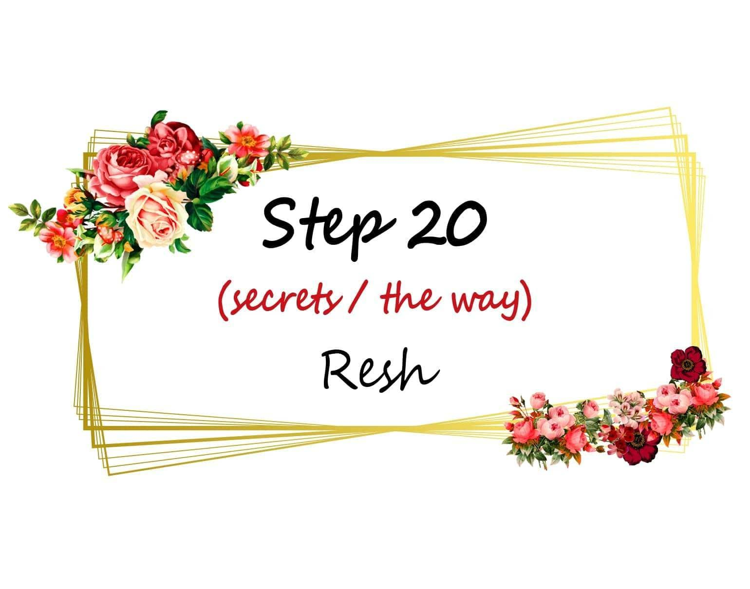 Step Twenty - Resh - ''...this is your new beginning,''