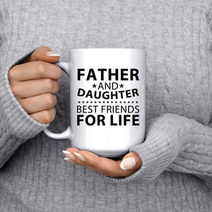 Father and Daughter, Best Friends For Life - 15 Oz Coffee Mug