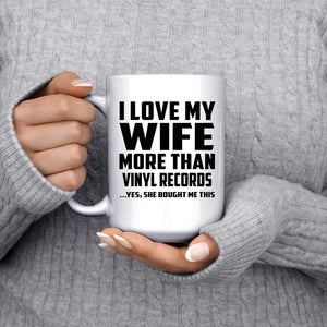 I Love My Wife More Than Vinyl Records - 15 Oz Coffee Mug