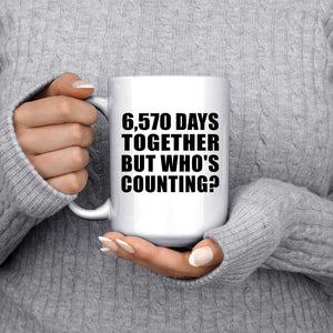 18th Anniversary 6,570 Days Together But Who's Counting - 15 Oz Coffee Mug