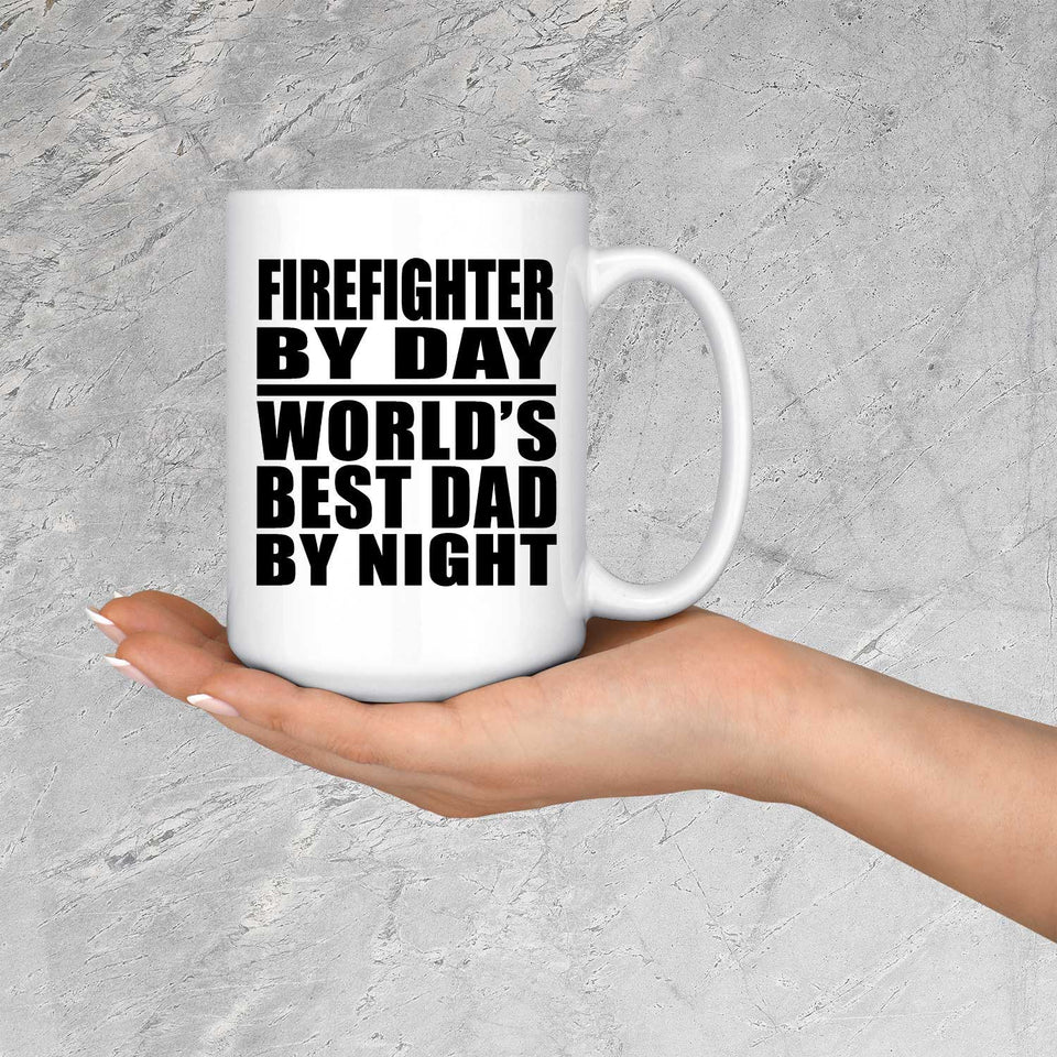 Firefighter By Day World's Best Dad By Night - 15 Oz Coffee Mug