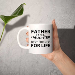 Father and Daughter, Best Friends For Life - 11 Oz Coffee Mug