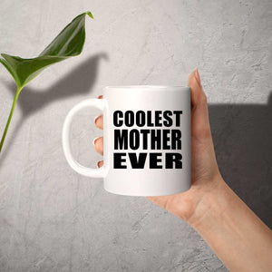 Coolest Mother Ever - 11 Oz Coffee Mug