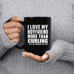 I Love My Boyfriend More Than Curling - 15 Oz Coffee Mug