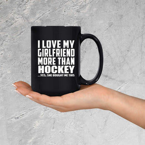 I Love My Girlfriend More Than Hockey - 15 Oz Coffee Mug