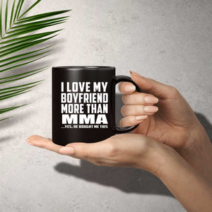 I Love My Boyfriend More Than MMA - 11 Oz Coffee Mug