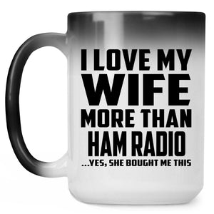 I Love My Wife More Than Ham Radio - 15 Oz Color Changing Mug