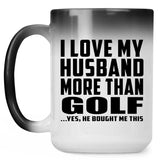 I Love My Husband More Than Golf - 15 Oz Color Changing Mug