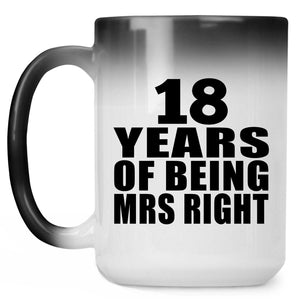 18th Anniversary 18 Years Of Being Mrs Right - 15 Oz Color Changing Mug