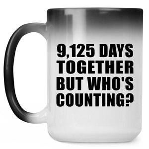 25th Anniversary 9,125 Days Together But Who's Counting - 15 Oz Color Changing Mug