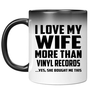I Love My Wife More Than Vinyl Records - 11 Oz Color Changing Mug