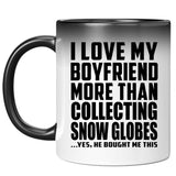 I Love My Boyfriend More Than Collecting Snow Globes - 11 Oz Color Changing Mug