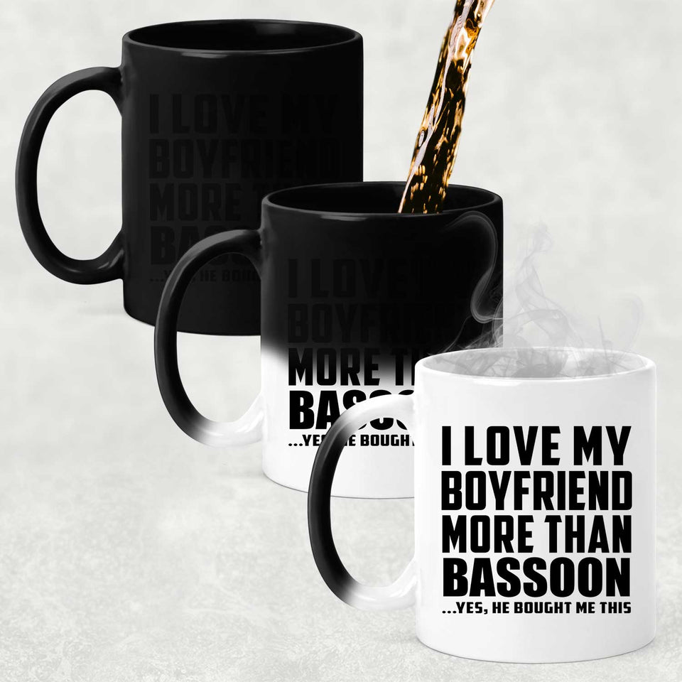 I Love My Boyfriend More Than Bassoon - 11 Oz Color Changing Mug