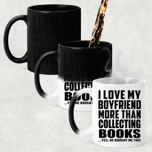 I Love My Boyfriend More Than Collecting Books - 11 Oz Color Changing Mug