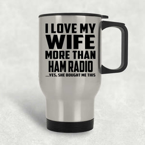 I Love My Wife More Than Ham Radio - Travel Mug