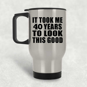 40th Birthday Took Me 40 Years To Look This Good - Travel Mug