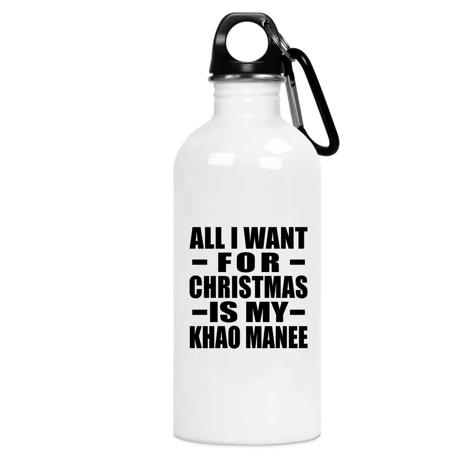 All I Want For Christmas Is My Khao Manee - Water Bottle