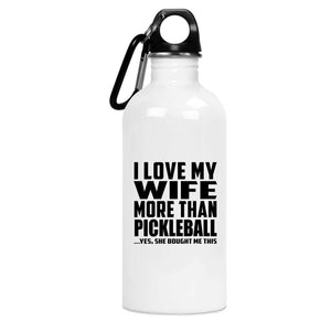 I Love My Wife More Than Pickleball - Water Bottle