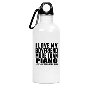 I Love My Boyfriend More Than Piano - Water Bottle
