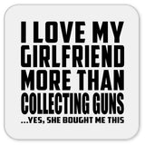 I Love My Girlfriend More Than Collecting Guns - Drink Coaster