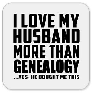 I Love My Husband More Than Genealogy - Drink Coaster