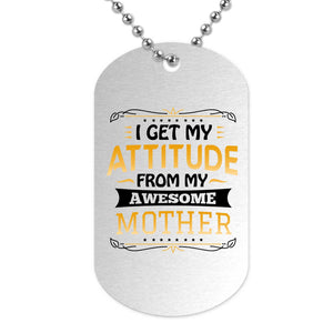 I Get My Attitude From My Awesome Mother - Military Dog Tag