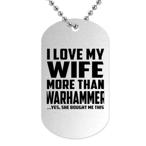 I Love My Wife More Than Warhammer - Military Dog Tag