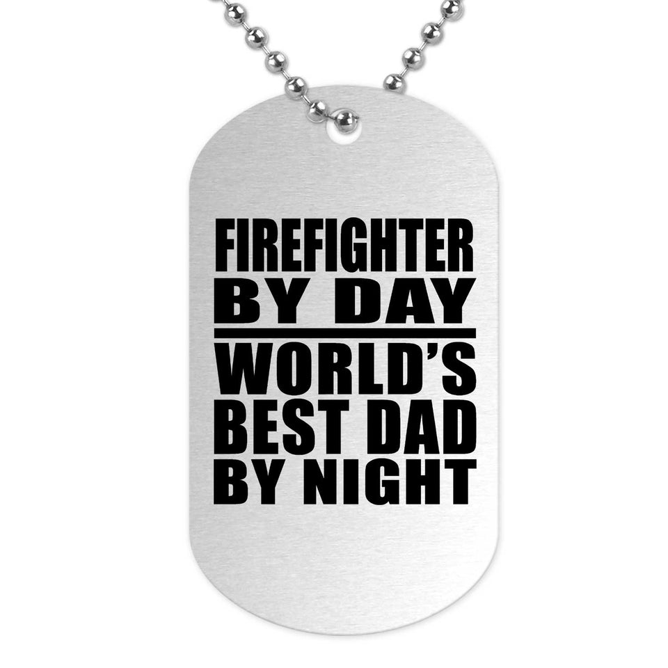Firefighter By Day World's Best Dad By Night - Military Dog Tag