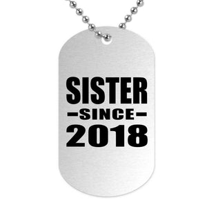 Sister Since 2018 - Military Dog Tag
