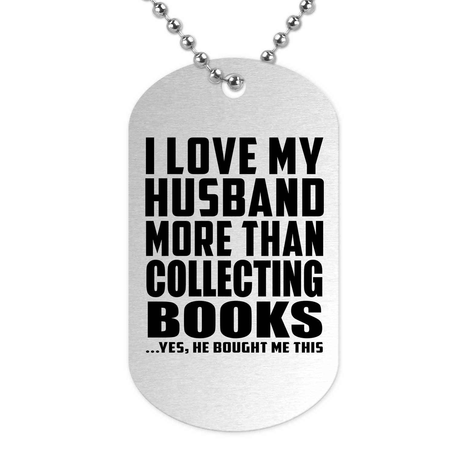 I Love My Husband More Than Collecting Books - Military Dog Tag