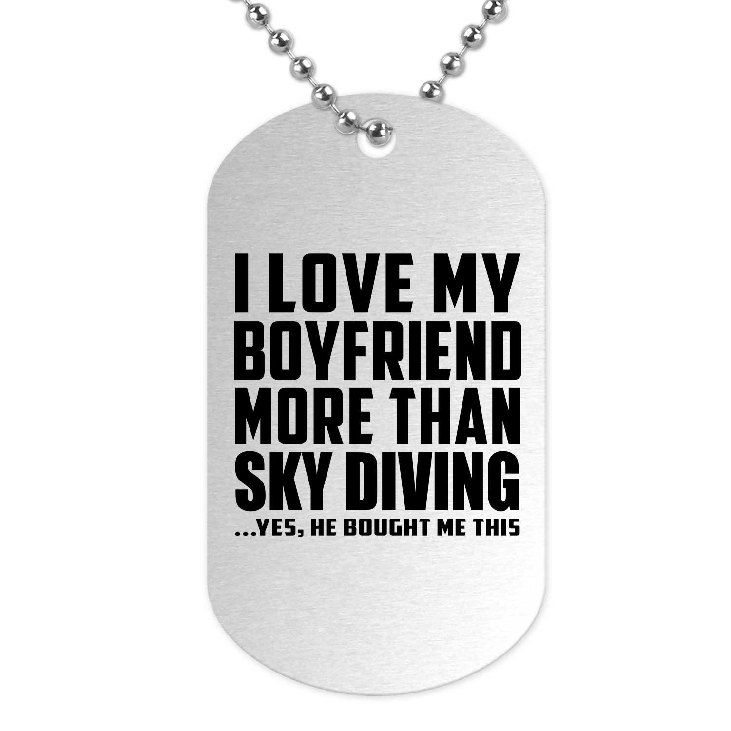 I Love My Boyfriend More Than Sky Diving - Military Dog Tag