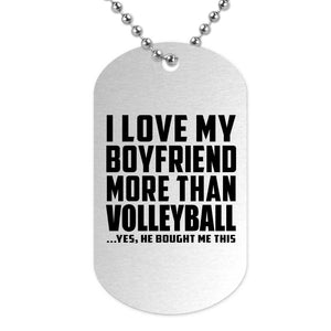 I Love My Boyfriend More Than Volleyball - Military Dog Tag