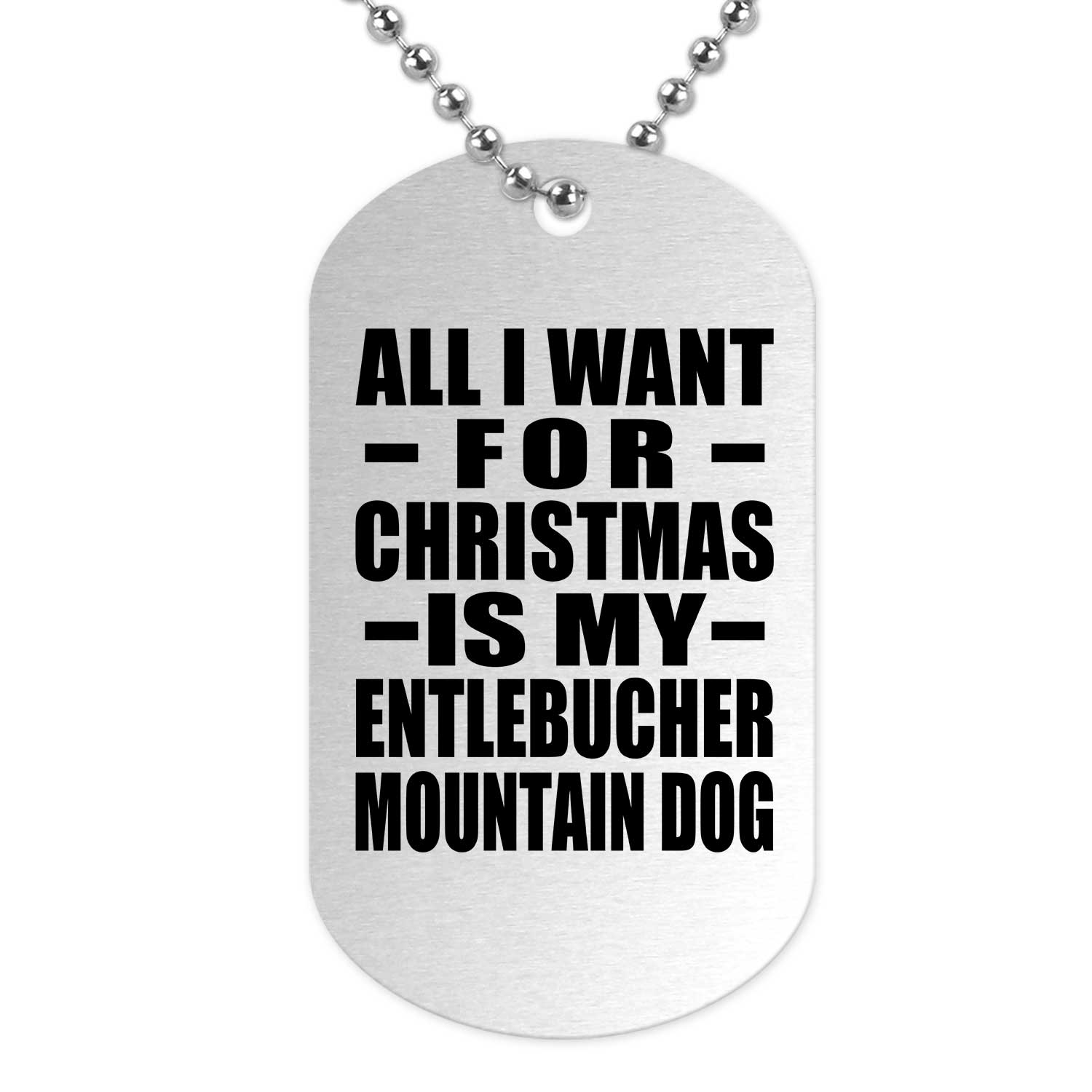 All I Want For Christmas Is My Entlebucher Mountain Dog - Military Dog Tag