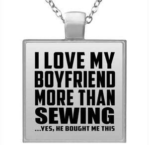I Love My Boyfriend More Than Sewing - Square Necklace