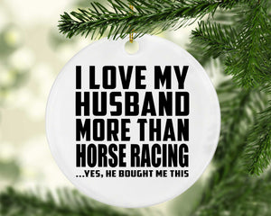 I Love My Husband More Than Horse Racing - Circle Ornament