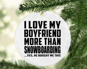 I Love My Boyfriend More Than Snowboarding - Circle Ornament