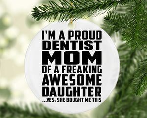Proud Dentist Mom Of Awesome Daughter - Circle Ornament