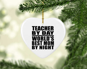 Teacher By Day World's Best Mom By Night - Heart Ornament