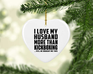 I Love My Husband More Than Kickboxing - Heart Ornament