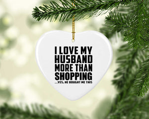 I Love My Husband More Than Shopping - Heart Ornament