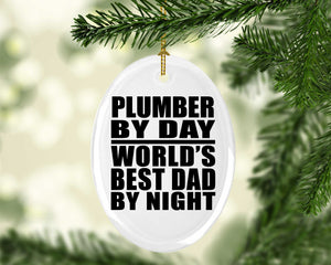 Plumber By Day World's Best Dad By Night - Oval Ornament