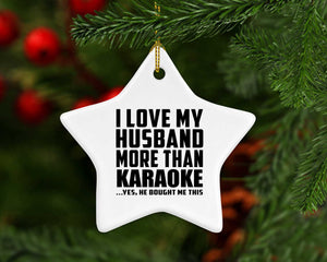 I Love My Husband More Than Karaoke - Star Ornament